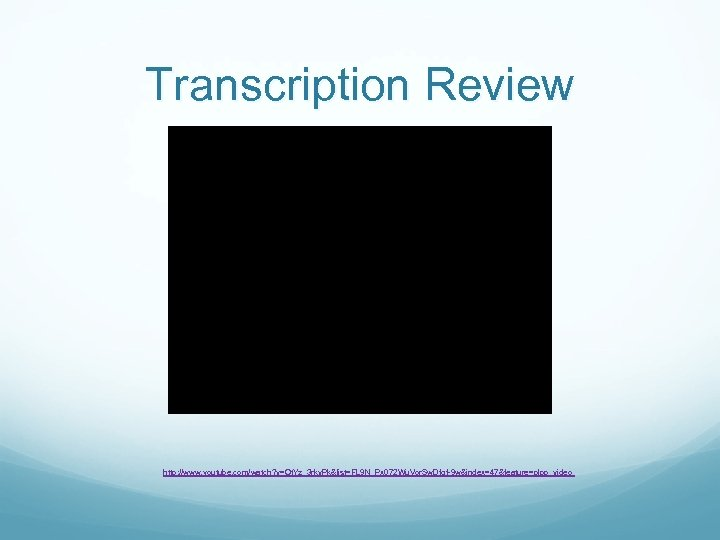 Transcription Review http: //www. youtube. com/watch? v=Ot. Yz_3 rkv. Pk&list=FL 9 N_Px 072 Wu.