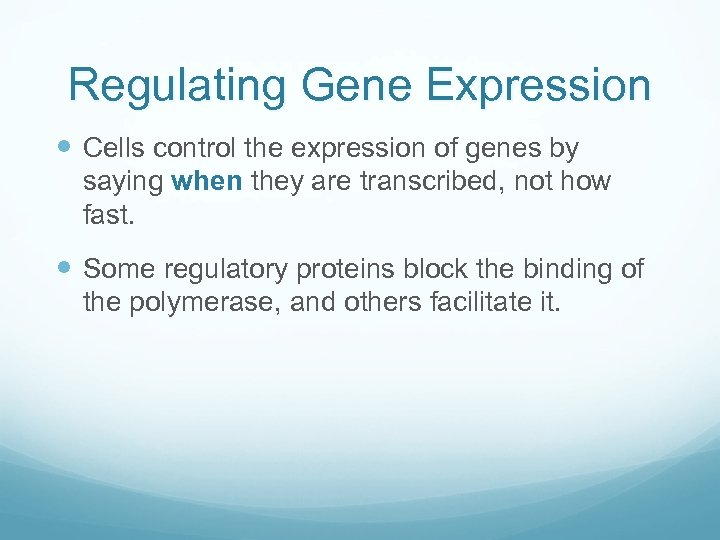 Regulating Gene Expression Cells control the expression of genes by saying when they are