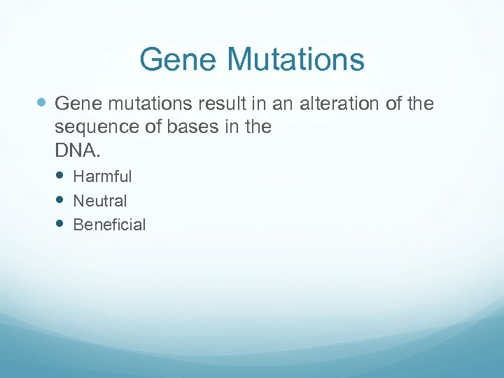Gene Mutations Gene mutations result in an alteration of the sequence of bases in