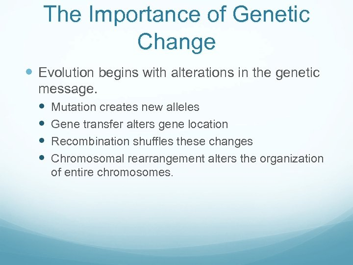 The Importance of Genetic Change Evolution begins with alterations in the genetic message. Mutation