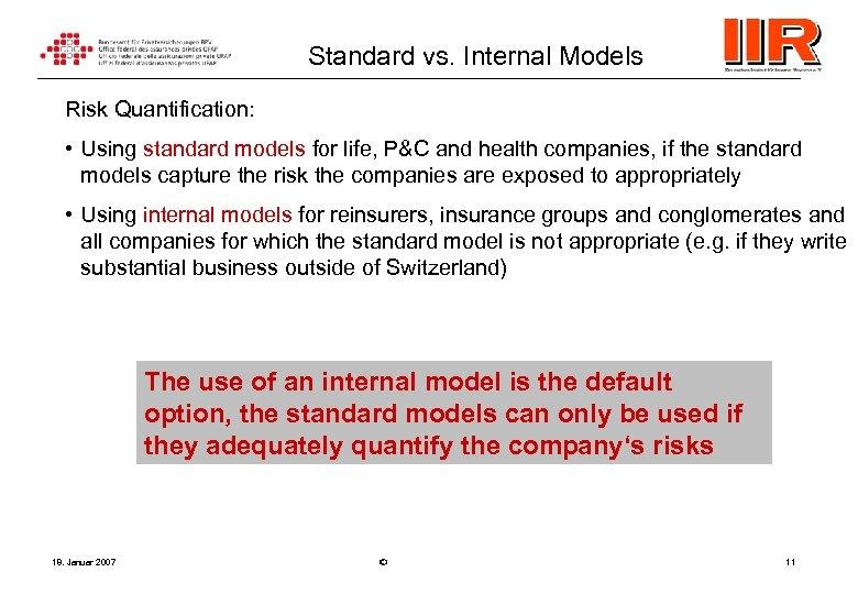 Standard vs. Internal Models Risk Quantification: • Using standard models for life, P&C and