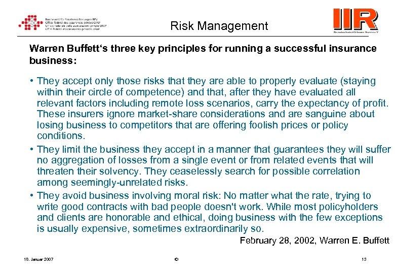 Risk Management Warren Buffett's three key principles for running a successful insurance business: •