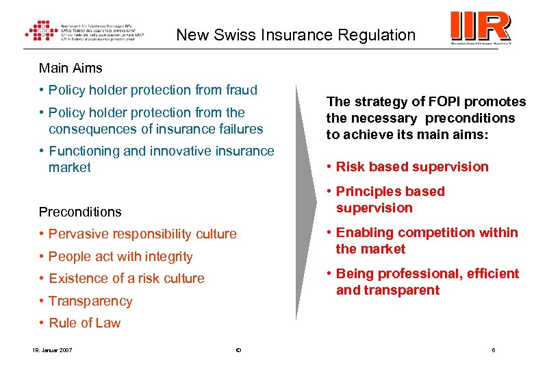 New Swiss Insurance Regulation Main Aims • Policy holder protection from fraud • Policy