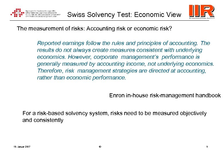 Swiss Solvency Test: Economic View The measurement of risks: Accounting risk or economic risk?
