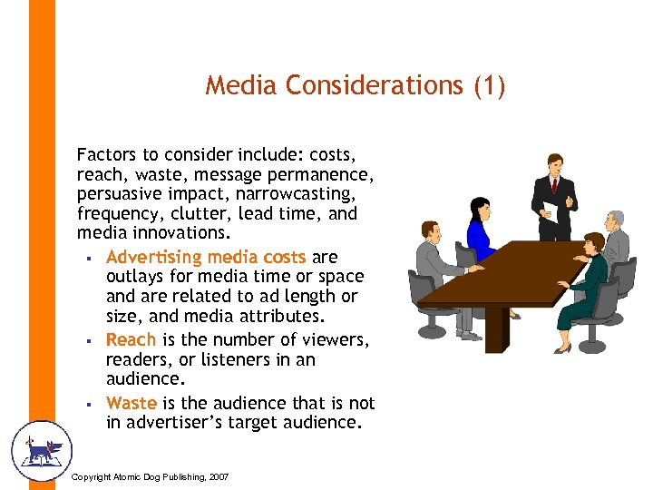 Media Considerations (1) Factors to consider include: costs, reach, waste, message permanence, persuasive impact,