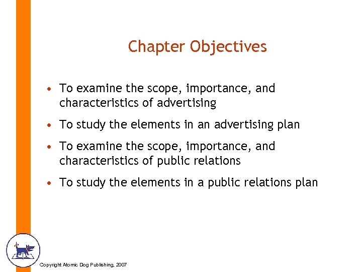 Chapter Objectives • To examine the scope, importance, and characteristics of advertising • To