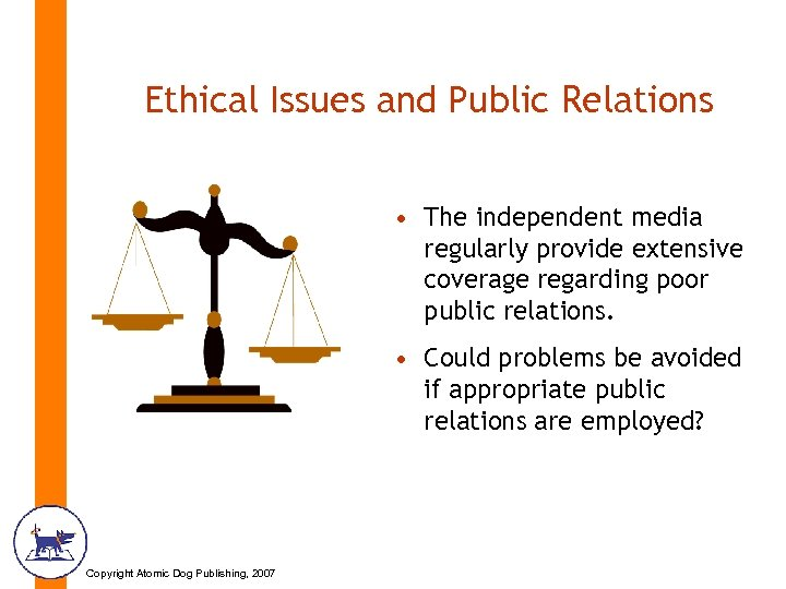 Ethical Issues and Public Relations • The independent media regularly provide extensive coverage regarding