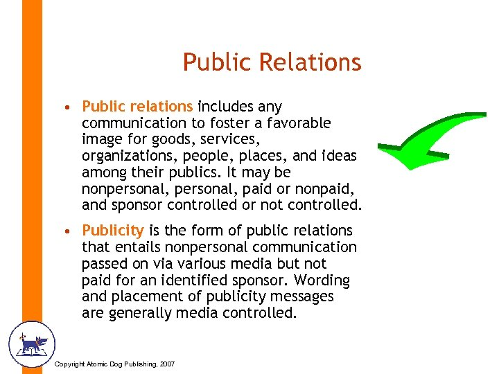 Public Relations • Public relations includes any communication to foster a favorable image for