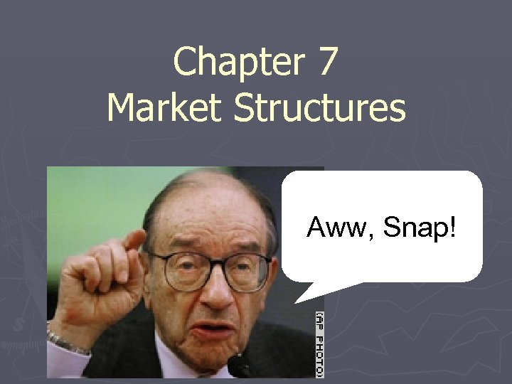 Chapter 7 Market Structures Aww, Snap!