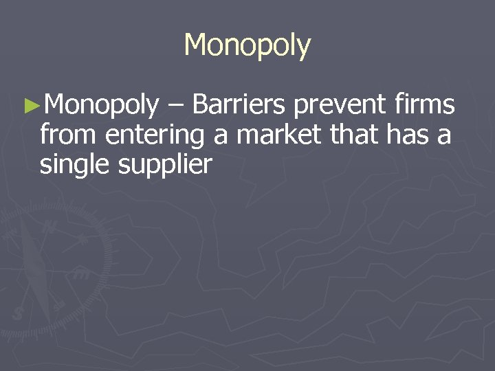 Monopoly ►Monopoly – Barriers prevent firms from entering a market that has a single