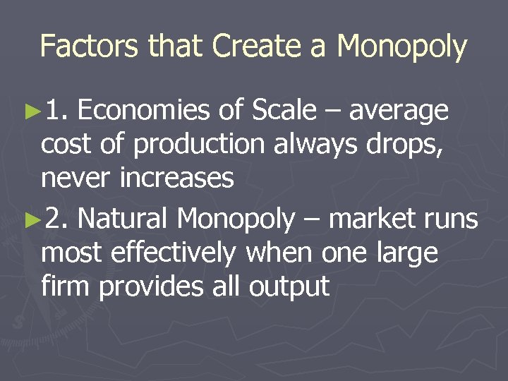 Factors that Create a Monopoly ► 1. Economies of Scale – average cost of