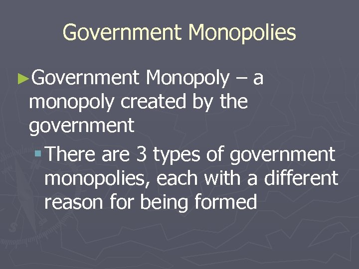 Government Monopolies ►Government Monopoly – a monopoly created by the government § There are