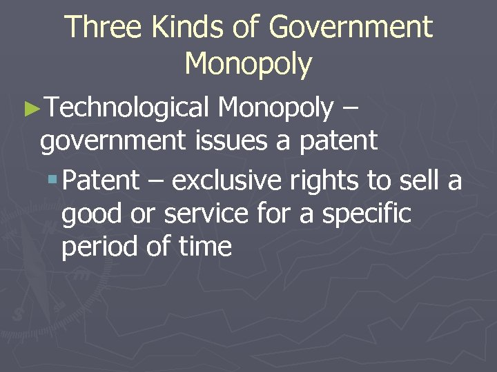 Three Kinds of Government Monopoly ►Technological Monopoly – government issues a patent § Patent