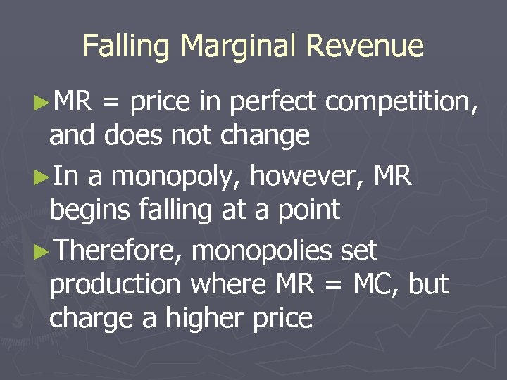 Falling Marginal Revenue ►MR = price in perfect competition, and does not change ►In