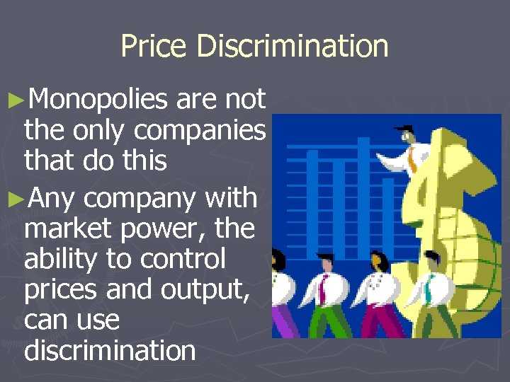 Price Discrimination ►Monopolies are not the only companies that do this ►Any company with