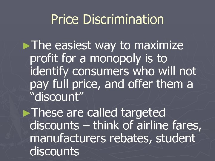 Price Discrimination ►The easiest way to maximize profit for a monopoly is to identify