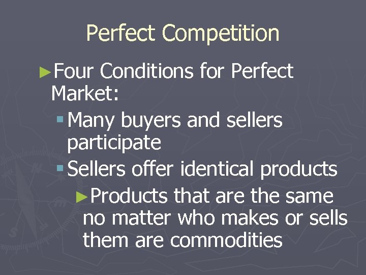 Perfect Competition ►Four Conditions for Perfect Market: § Many buyers and sellers participate §