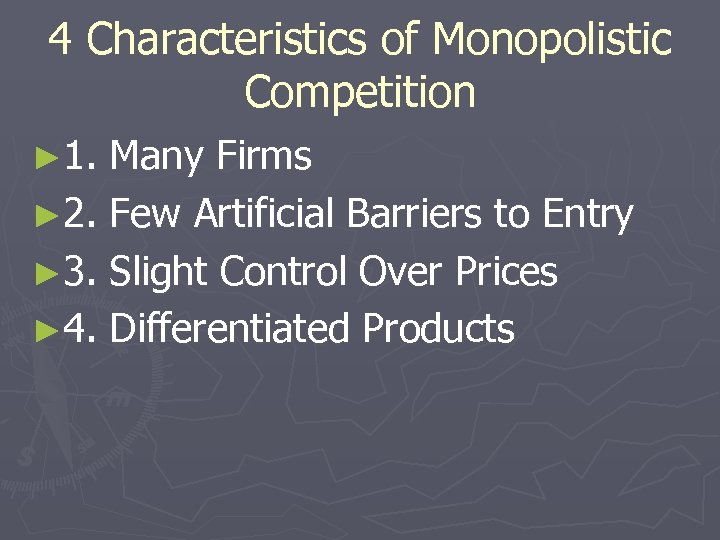 4 Characteristics of Monopolistic Competition ► 1. Many Firms ► 2. Few Artificial Barriers