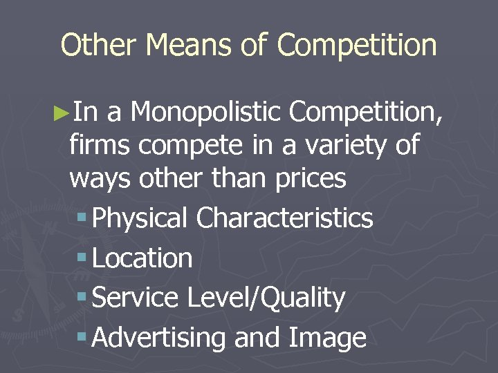 Other Means of Competition ►In a Monopolistic Competition, firms compete in a variety of