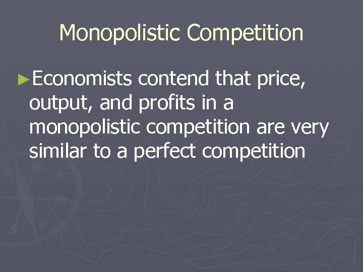 Monopolistic Competition ►Economists contend that price, output, and profits in a monopolistic competition are