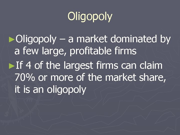 Oligopoly ►Oligopoly – a market dominated by a few large, profitable firms ►If 4