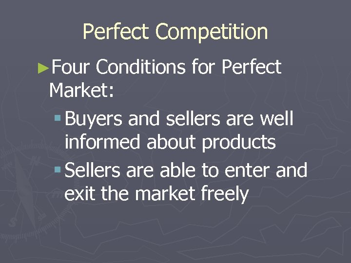 Perfect Competition ►Four Conditions for Perfect Market: § Buyers and sellers are well informed