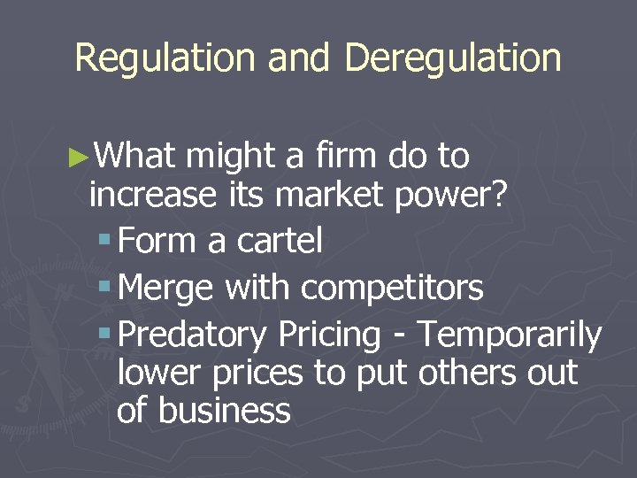 Regulation and Deregulation ►What might a firm do to increase its market power? §