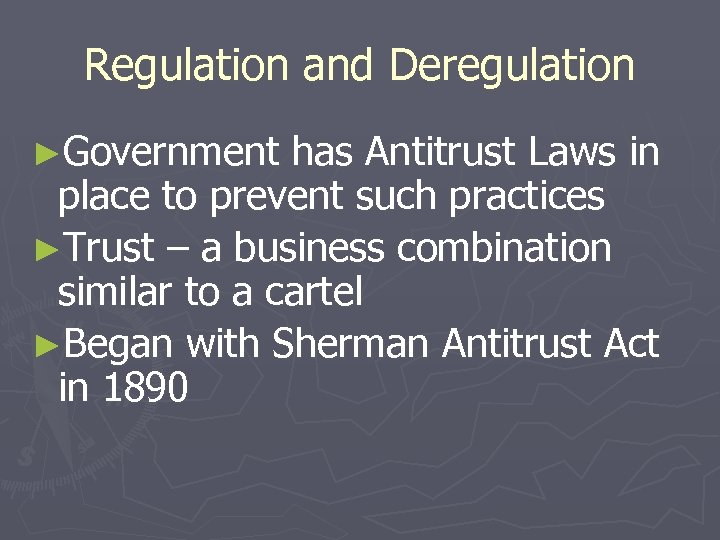 Regulation and Deregulation ►Government has Antitrust Laws in place to prevent such practices ►Trust