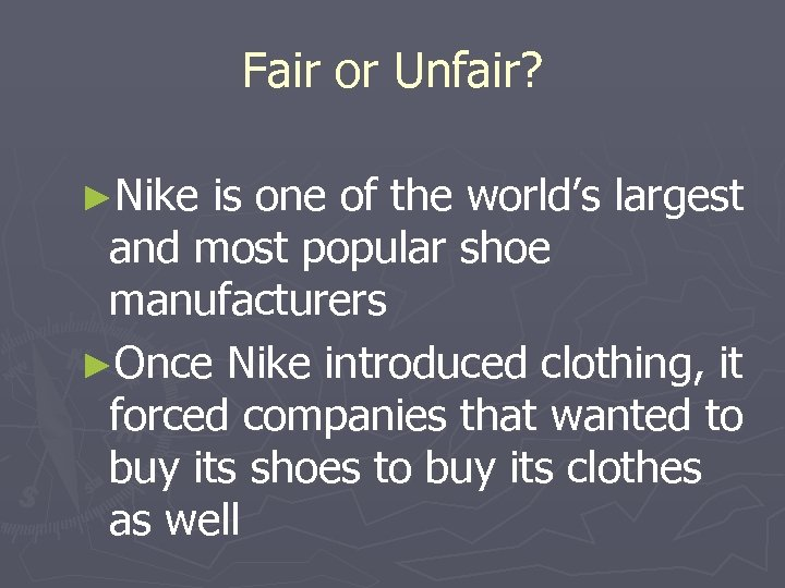 Fair or Unfair? ►Nike is one of the world's largest and most popular shoe