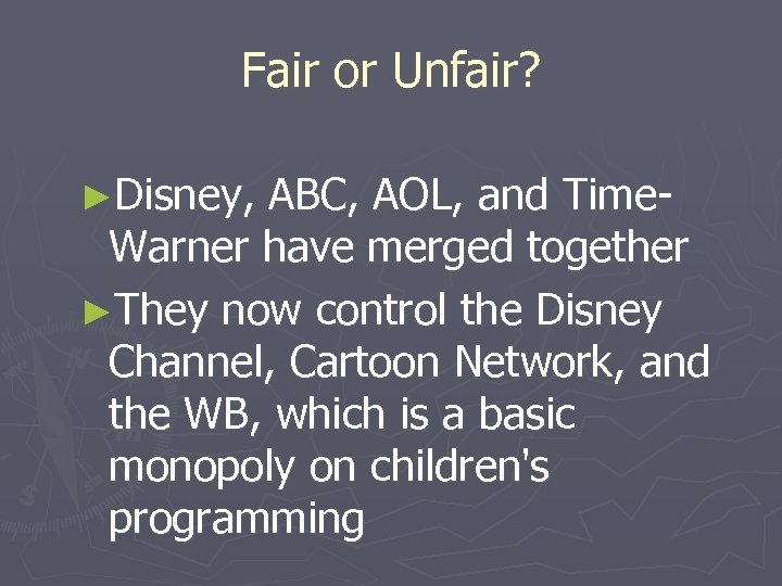 Fair or Unfair? ►Disney, ABC, AOL, and Time. Warner have merged together ►They now