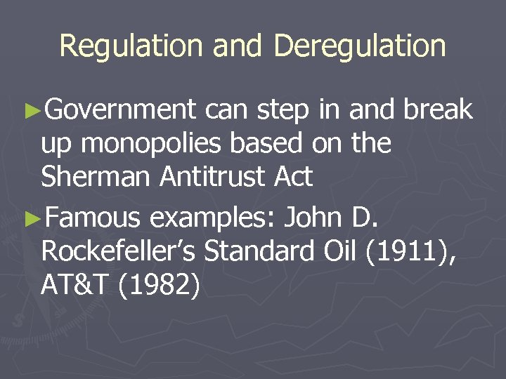 Regulation and Deregulation ►Government can step in and break up monopolies based on the