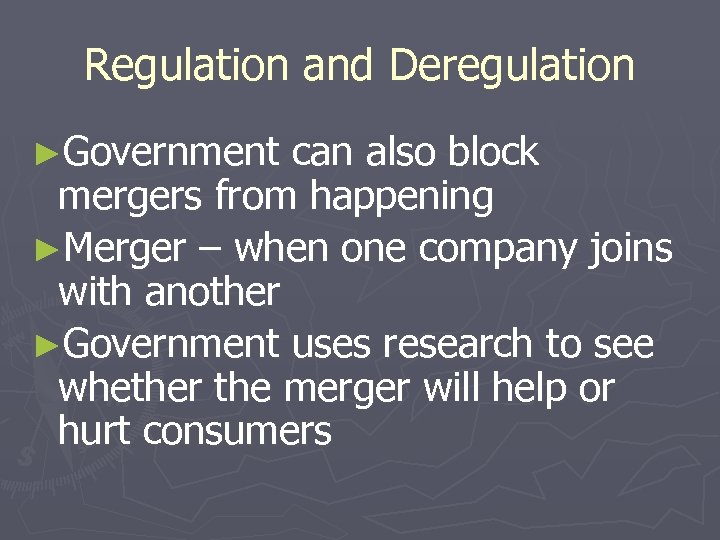 Regulation and Deregulation ►Government can also block mergers from happening ►Merger – when one