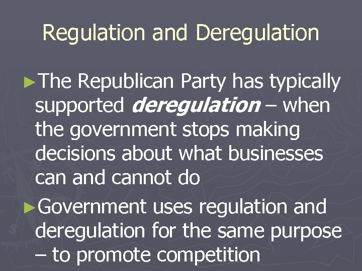 Regulation and Deregulation ►The Republican Party has typically supported deregulation – when the government