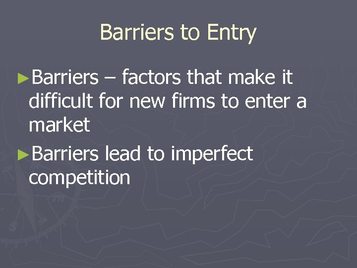 Barriers to Entry ►Barriers – factors that make it difficult for new firms to
