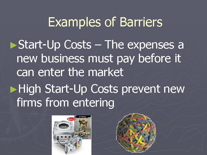 Examples of Barriers ►Start-Up Costs – The expenses a new business must pay before