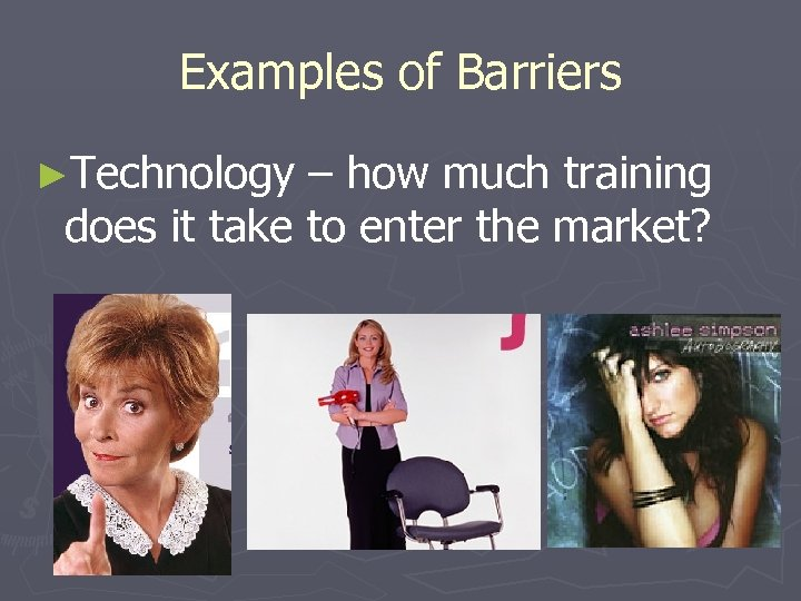 Examples of Barriers ►Technology – how much training does it take to enter the