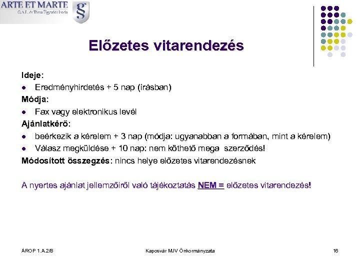 Előzetes vitarendezés Ideje: l Eredményhirdetés + 5 nap (írásban) Módja: l Fax vagy elektronikus