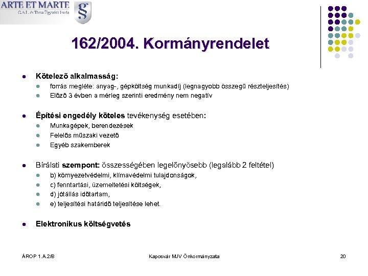 162/2004. Kormányrendelet l Kötelező alkalmasság: l l l Építési engedély köteles tevékenység esetében: l