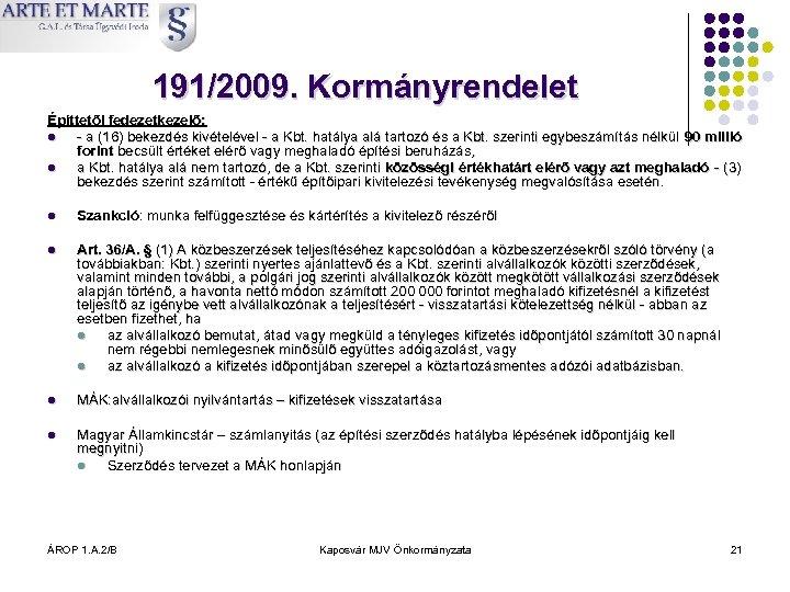 191/2009. Kormányrendelet Építtetői fedezetkezelő: l - a (16) bekezdés kivételével - a Kbt. hatálya