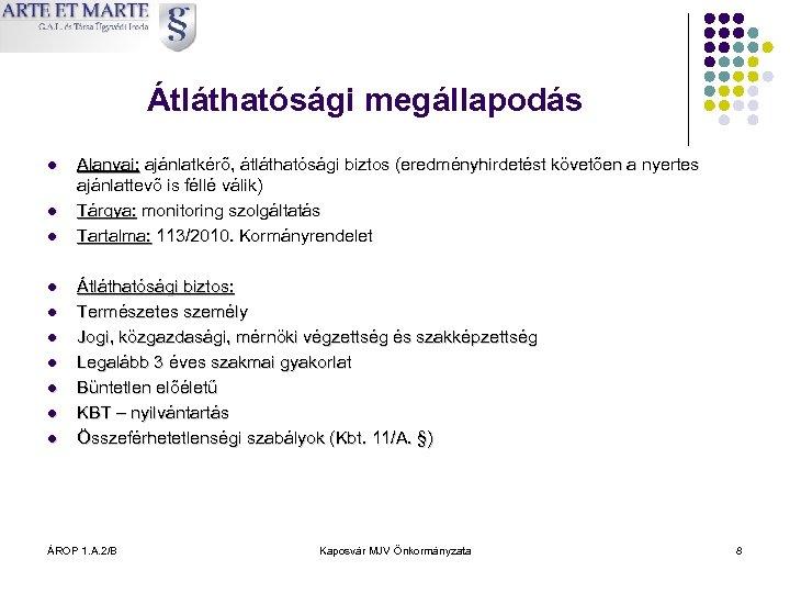 Átláthatósági megállapodás l l l l l Alanyai: ajánlatkérő, átláthatósági biztos (eredményhirdetést követően a