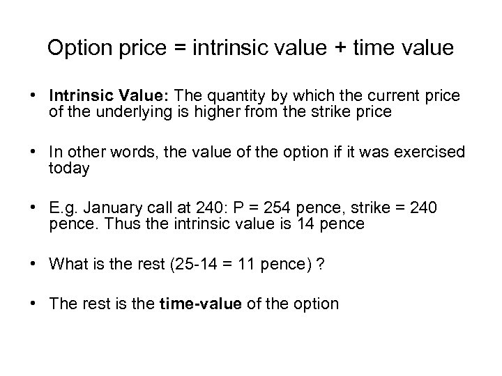 Option price = intrinsic value + time value • Intrinsic Value: The quantity by