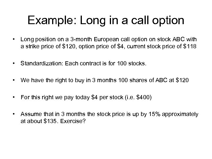 Example: Long in a call option • Long position on a 3 -month European