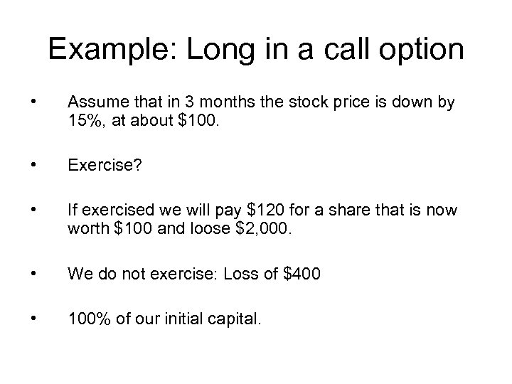 Example: Long in a call option • Assume that in 3 months the stock