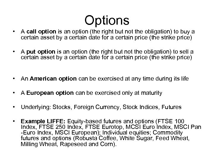 Options • A call option is an option (the right but not the obligation)
