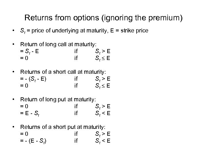 Returns from options (ignoring the premium) • St = price of underlying at maturity,