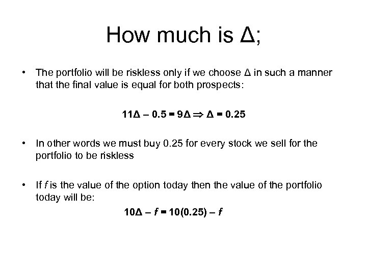 How much is Δ; • The portfolio will be riskless only if we choose