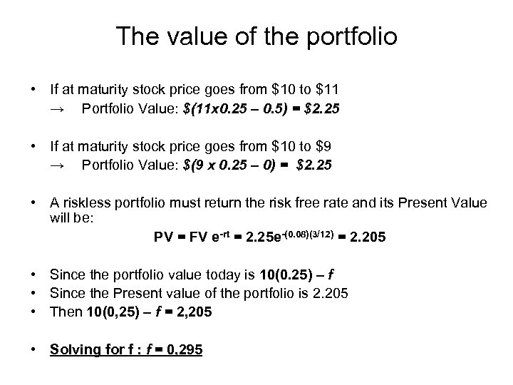 The value of the portfolio • If at maturity stock price goes from $10