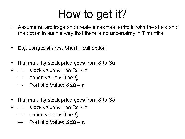 How to get it? • Assume no arbitrage and create a risk free portfolio