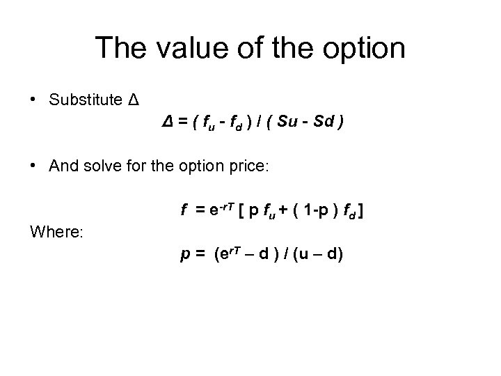 The value of the option • Substitute Δ Δ = ( fu - fd