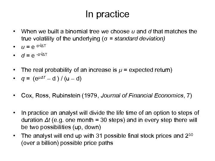 In practice • When we built a binomial tree we choose u and d